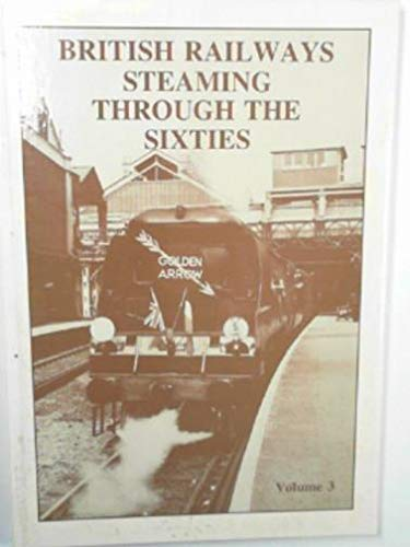 British Railways Steaming Through The Sixties: Volume Three (SCARCE HARDBACK FIRST EDITION SIGNED...