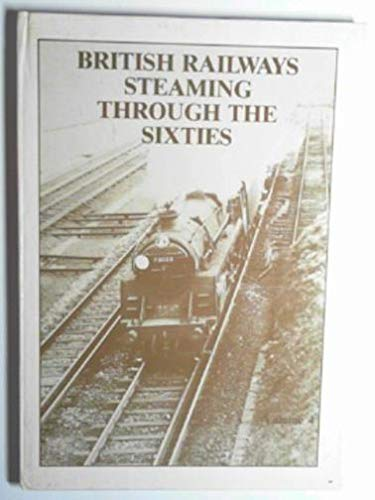 British Railways Steaming Through The Sixties: Volume Four (SCARCE HARDBACK FIRST EDITION SIGNED ...