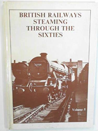 British Railways Steaming Through The Sixties: Volume Five (SCARCE HARDBACK FIRST EDITION SIGNED ...