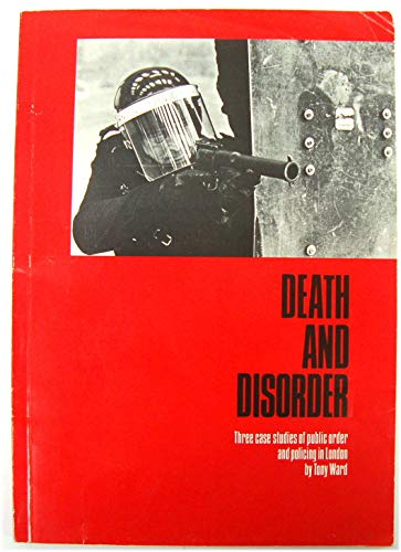 9780946858026: Death and Disorder: Three Case Studies of Public Order and Policing in London