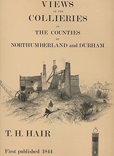 A Series of Views of the Collieries in the Counties of Northumberland and Durham By T H Hair, wit...