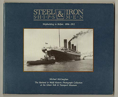 9780946872237: Steel Ships and Iron Men: Harland and Wolff Historic Photograph Collection at the Ulster Folk and Transport Museum