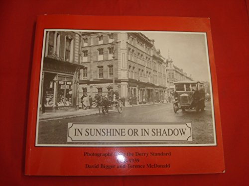 In Sunshine or Shadow: Photographs from the: Bigger, David; McDonald,