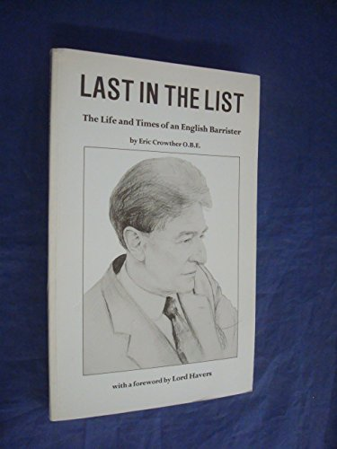 Last in the List : The Life and Times of an English Barrister: Crowther, Eric