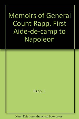 Memoirs of General Count Rapp, First Aide-de-camp to Napoleon: Rapp, J.