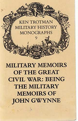 MILITARY MEMOIRS OF THE GREAT CIVIL WAR - BEING THE MILITARY MEMOIRS OF JOHN GWYNNE: Gwynne, John