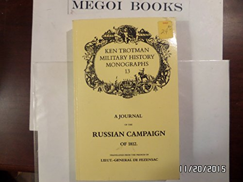 Journal of the Russian Campaign of 1812 (Ken Trotman military history monographs): Fezensac, M.De