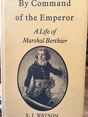 9780946879465: By Command of the Emperor: Life of Marshal Berthier