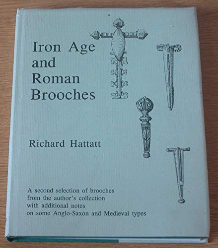 IRON AGE AND ROMAN BROOCHES A Second: Hattatt, Richard