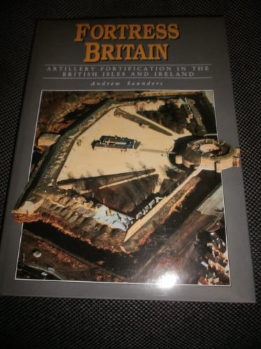 9780946897797: Fortress Britain: Artillery Fortifications in the British Isles and Ireland