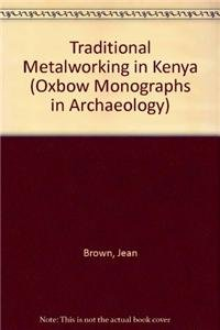 Traditional Metalworking in Kenya (Cambridge Monographs in African Archaeology; No. 38. Oxbow ...