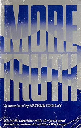 MORE TRUTH Communicated by Arthur Findlay Through: Arthur Findlay