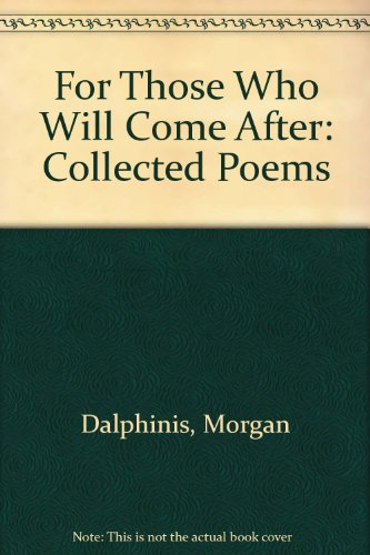 For Those Who Will Come After!: Collected: Morgan Dalphinis