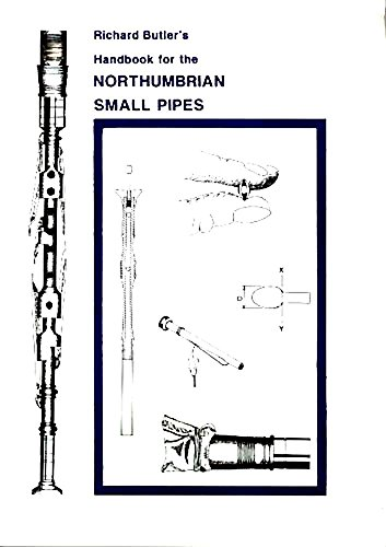 Handbook for the Northumbrian Small Pipes: An in Depth Maintenance Manual: Butler, Richard