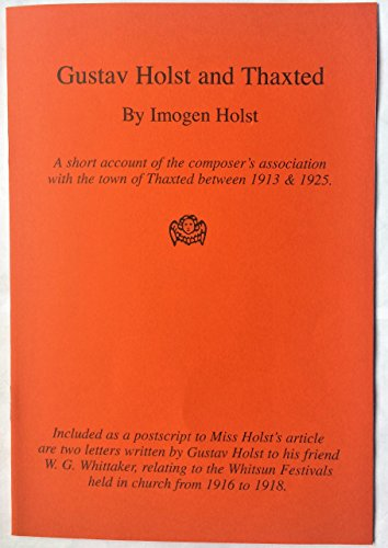 9780946943104: Gustav Holst and Thaxted: A Short Account of the Composer's Association with the Town of Thaxted Between 1913 and 1925