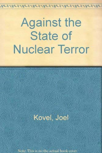Against the State of Nuclear Terror: Kovel, Joel