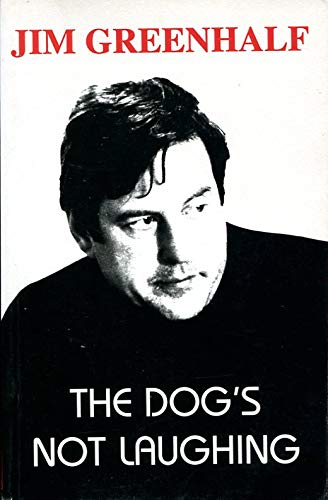 The Dog's Not Laughing: Jim Greenhalf