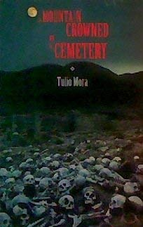 A Mountain Crowned By A Cemetery [Poems] Translated by C. A. de Lomellini & David Tipton.: Mora...