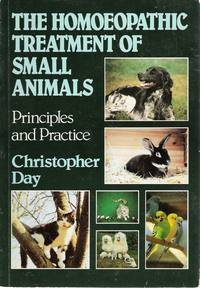 The Homoeopathic Treatment of Small Animals: Principles & Practice: Christopher Day