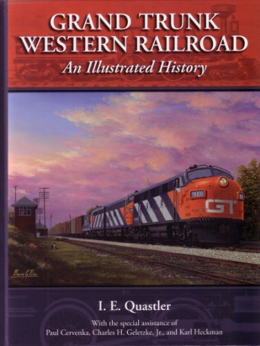 Grand Trunk Western Railroad: An Illustrated History: QUASTLER, I. E.