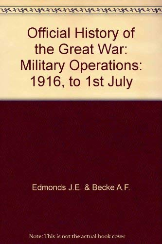 9780946998029: Official History of the Great War: 1916, to 1st July v.1: Military Operations