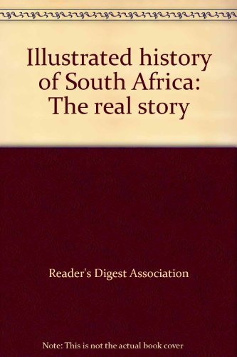 Illustrated history of South Africa: The real story: Reader's Digest Association