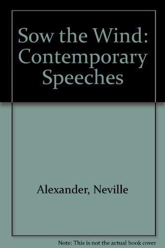Sow the wind: Contemporary speeches: Alexander, Neville
