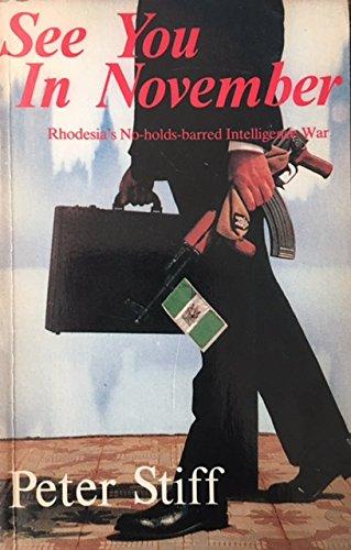 9780947020262: See You in November: Rhodesia's No-holds-barred Intelligence War (Books on Rhodesia/Zimbabwe War)