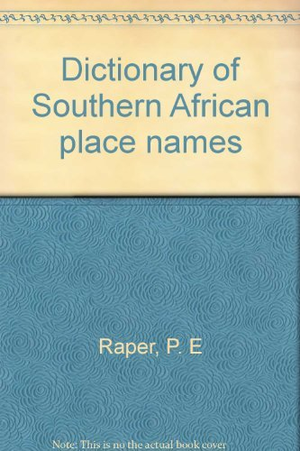 Dictionary of Southern African place names: P. E Raper