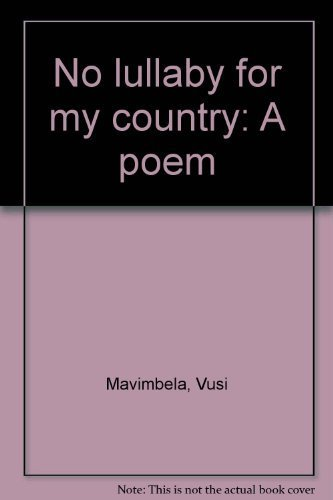 No Lullaby for My Country: A Poem: Mavimbela, Vusi