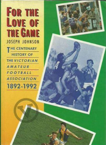 For The Love Of The Game : The Centenary History Of The Victorian Amateur Football Association 1892...