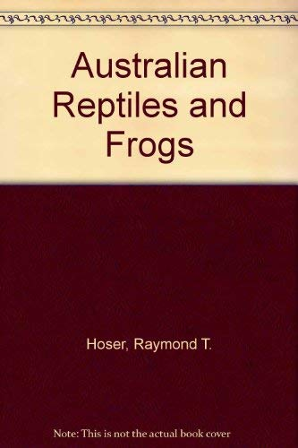 Australian Reptiles and Frogs: Hoser, Raymond T.