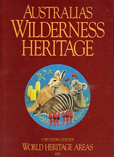 Australia's Wilderness Heritage Volume 1 World Heritage Areas: Volume 2 Flora and Fauna