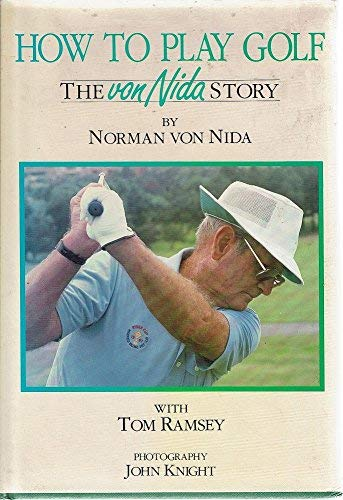 How To Play Golf - The Von Nida Story (With Tim Ramsey): Norman Von Nida