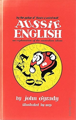 9780947116910: Aussie English: An explanation of the Australian idiom