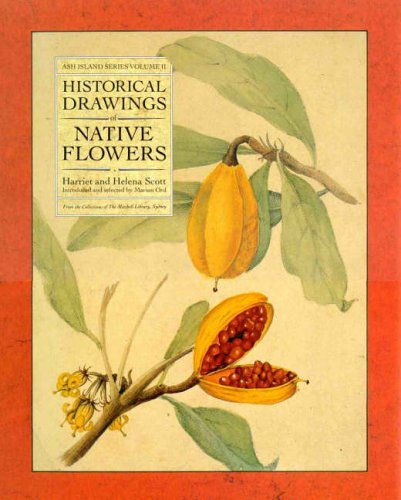Historical Drawings of Native Flowers: Ash Island Series Volume II: Scott, Harriet & Halena Scott