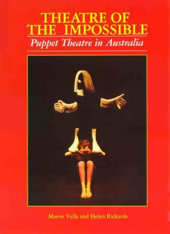 Theatre of the Impossible: Puppet Theatre in Australia: Vella, Maeve; Rickards, Helen