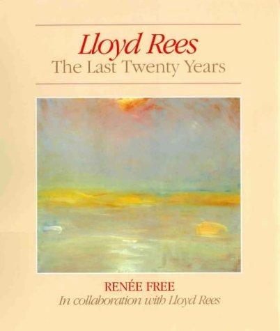 Lloyd Rees: The Last Twenty Years: Free, Renee; Gleeson,