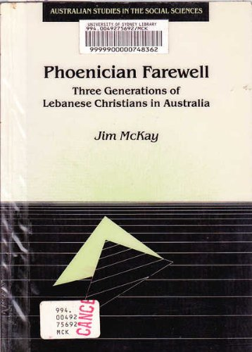 Phoenician Farewell. Three Generations of Lebanese Christians in Australia.: McKay, Jim.
