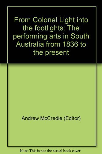 9780947140007: From Colonel Light into the footlights: The performing arts in South Australia from 1836 to the present