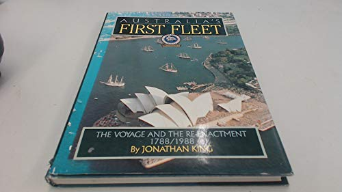 AUSTRALIA'S FIRST FLEET The Voyage and the: King, Jonathan