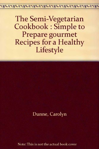 9780947189525: The Semi-Vegetarian Cookbook : Simple to Prepare gourmet Recipes for a Healthy Lifestyle