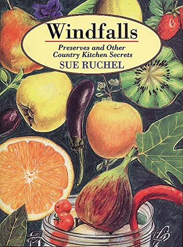 Windfalls : Preserves and Other Country Kitchen Secrets: Ruchel, Sue