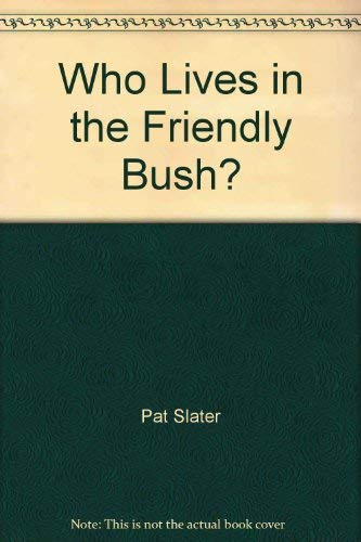 Who Lives in the Friendly Bush? (0947263667) by Pat Slater