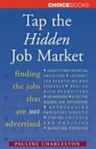 Tap the Hidden Job Market: Finding and Getting the Job You Really Want: Finding the Jobs That are ...