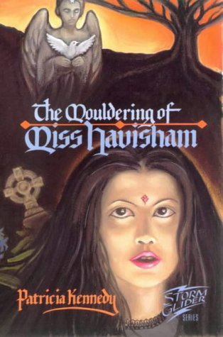 The Mouldering of Miss.Havisham (Storm Glider) (9780947304492) by Kennedy, Patricia