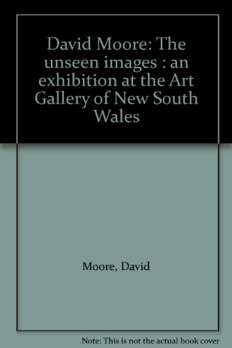 David Moore: The Unseen Images: An Exhibition At The Art Gallery Of New South Wales: Moore, David (...