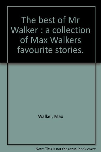 The Best of Mr Walker : A Collection of Max Walker's Favourite Stories: Walker, Max