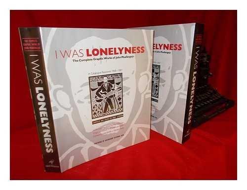 9780947430313: I was lonelyness: The complete graphic works of John Muafangejo : a catalogue raisonné 1968-1987