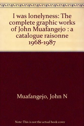 9780947430320: I was lonelyness: The complete graphic works of John Muafangejo : a catalogue raisonne 1968-1987